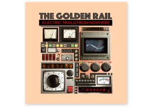 THE GOLDEN RAIL Electric Trails From Nowhere gets 9/10
