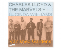CHARLES LLOYD & THE MARVELS/ LUCINDA WILLIAMS Vanished Garden gets 7/10