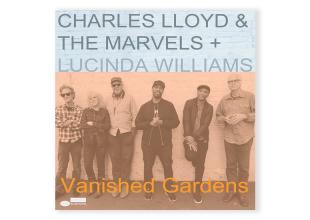 CHARLES LLOYD & THE MARVELS/ LUCINDA WILLIAMS Vanished Garden gets 7/10