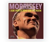 MORRISSEY I Am Not a Dog on a Chain gets 5/10